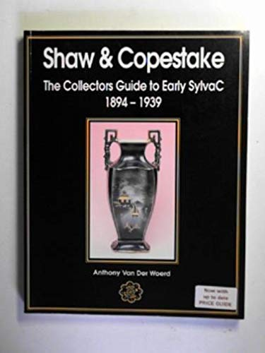 9781850260158: Shaw and Copestake: The Collector's Guide to Early Sylvac, 1894-1939