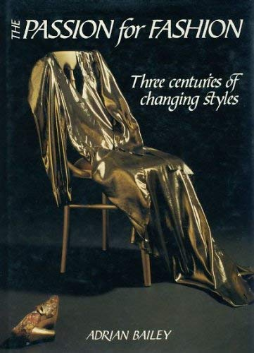9781850280637: The Passion for Fashion; Three Centuries of Changing Styles