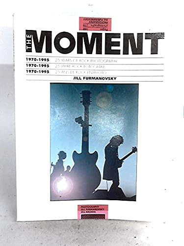 The Moment: 1970-1995 25 Years of Rock Photography