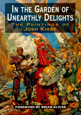 9781850281542: In The Garden Of Unearthly Delights: The Paintings of Josh Kirby