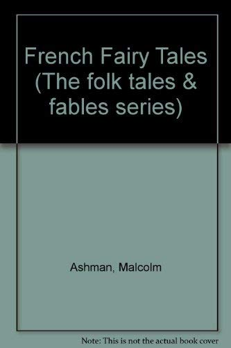 French Fairy Tales (The Folk Tales and: Ashman, Malcolm; May,