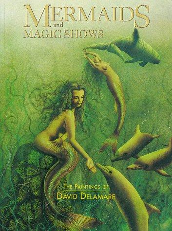 MERMAIDS AND MAGIC SHOWS: Delamare, David