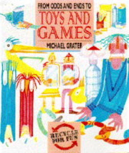 From Odds and Ends to Toys and Games (Recycle for Fun) (1850283761) by Michael Grater