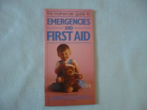 The Mothercare Guide to Emergencies and First Aid: Anne Davies