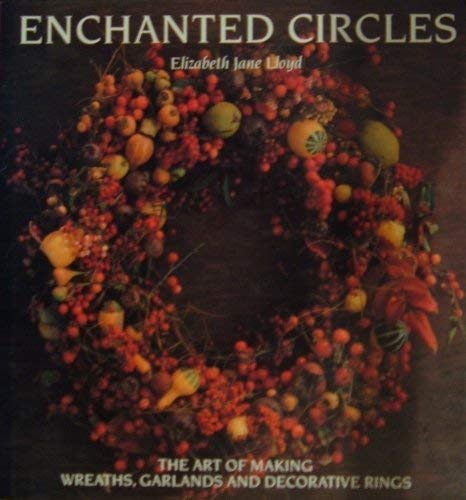 9781850292715: Enchanted Circles: The Art of Making Wreaths, Garlands and Decorative Rings
