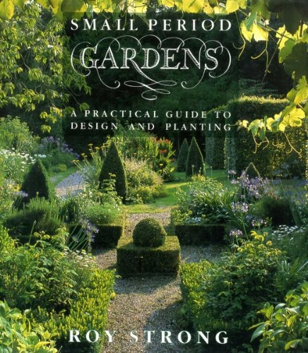 Small Period Gardens: A Practical Guide to Design and Planting (1850293651) by Sir Roy Strong