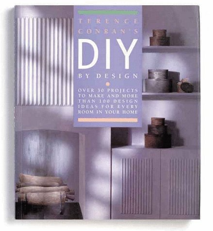 Terence Conran's Diy By Design: Over 30 Projects To Make and More Than 100 Design Ideas For ...