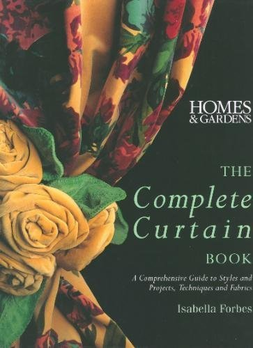 The Complete Curtain Book: A Comprehensive Guide to Styles and Projects, Techniques and Fabrics: ...