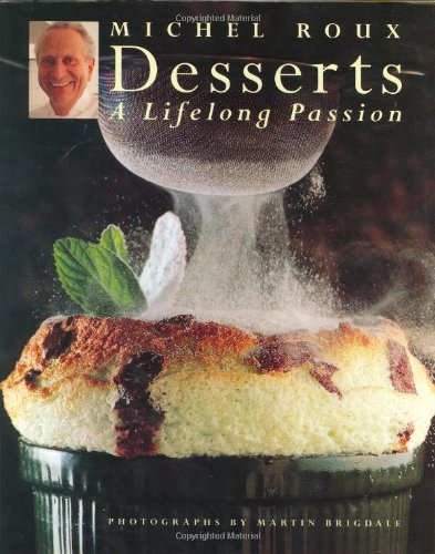 Desserts. A Lifelong Passion Photographs by Martin: Roux, Michel