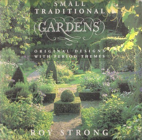 Small Traditional Gardens: Original Designs with Period Themes: Strong, Sir Roy
