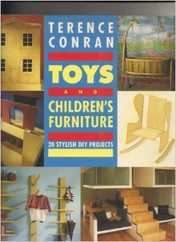 Toys and Children's Furniture: 20 Stylish DIY Projects to Make for Your Children (9781850296867) by Sir Terence Conran
