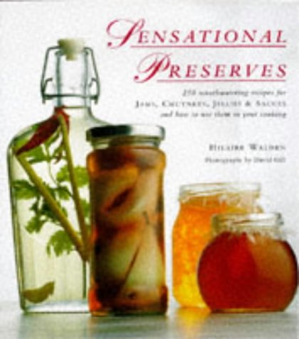 Sensational Preserves: 250 Mouthwatering Recipes for Jams, Chutneys, Jellies & Sauces and How ...
