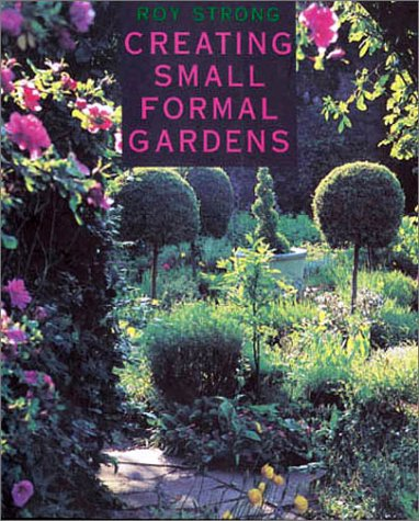Creating Small Formal Gardens: Strong, Roy