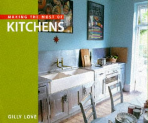 Making the Most of Kitchens Pb: Gilly Love