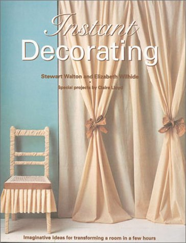 Instant Decorating: Imaginative Ideas for Transforming a: Walton, Stewart, Wilhide,