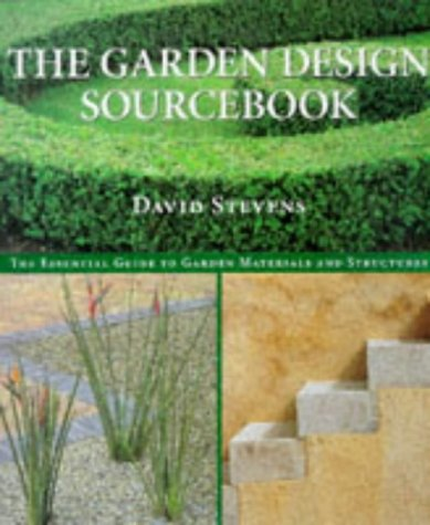 The Garden Design Sourcebook: The Essential Guide to Garden Materials and Structures: Stevens, ...