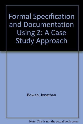 9781850322306: Formal Specification and Documentation Using Z: A Case Study Approach