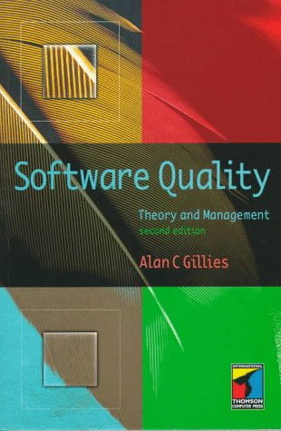 Software Quality: Theory and Management: Alan C. Gillies
