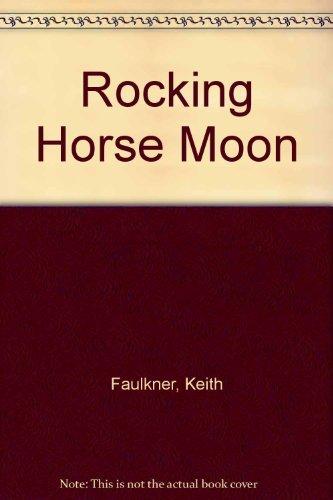 Rocking Horse Moon: Faulkner, Keith