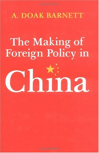 The Making of Foreign Policy in China (Hardback): Arthur Doak Barnett