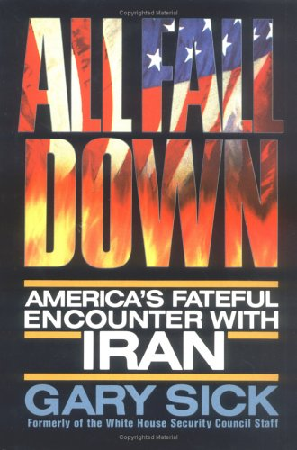 9781850430094: All Fall Down: America's Fateful Encounter with Iran