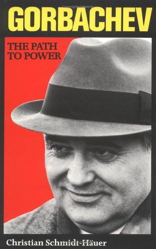 Gorbachev: The Path to Power (Hardback): Christian Schmidt-Hauer