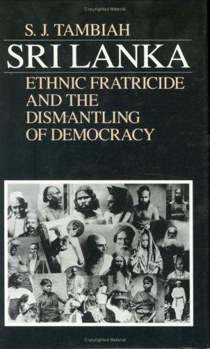 Sri Lanka: Ethnic Fratricide and the Dismantling of Democracy (Hardback): Stanley Jeyaraja Tambiah