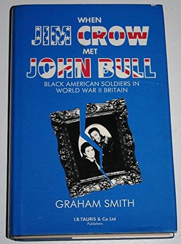 When Jim Crow Met John Bull: Black American Soldiers in World War II Britain: Smith, Graham
