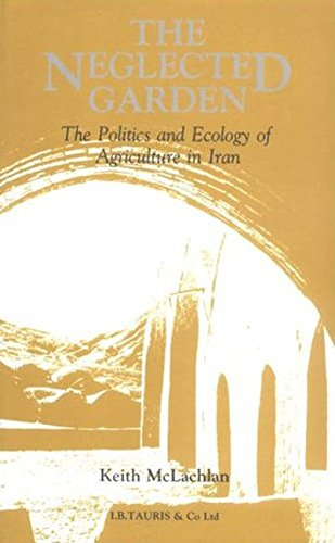 9781850430452: The Neglected Garden: The Politics and Ecology of Agriculture in Iran