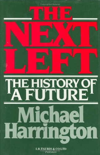 The Next Left: The History of a Future (Hardback): Michael Harrington