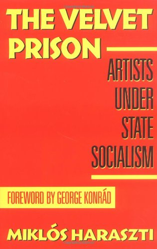 The Velvet Prison (Hardback): Miklos Haraszti