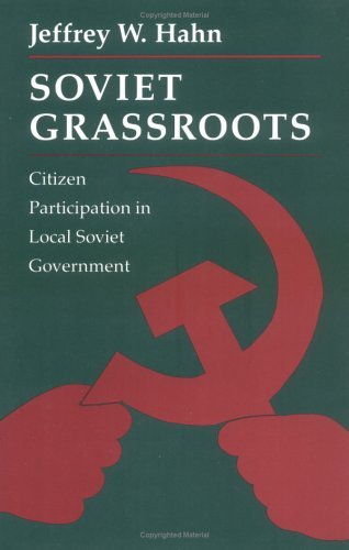 Soviet Grassroots: Citizen Participation in Local Soviet Government (Hardback): Jeffrey W. Hahn