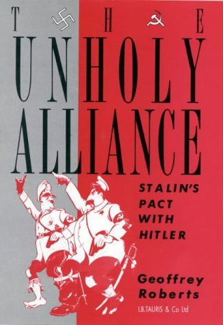 The Unholy Alliance: Stalin's Pact with Hitler: Roberts, Geoffrey