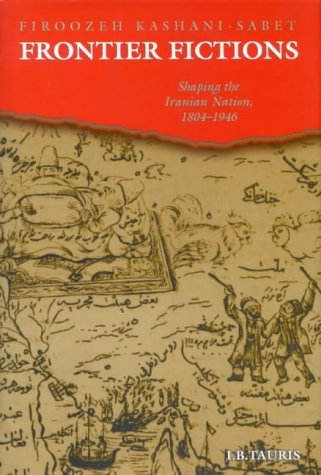 9781850432708: Frontier Fictions: Shaping the Iranian Nation, 1804-1946