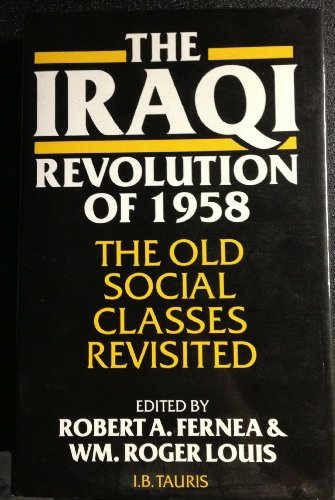 The Iraqi Revolution of 1958: The Old Social Classes Revisited: Robert A. Fernea