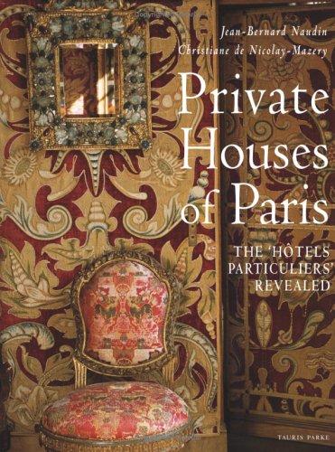 Private Houses of Paris: The Hotels Particuliers: Naudin, Jean-Bernard; De