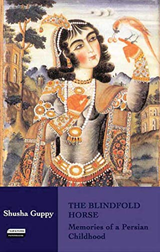 9781850434016: The Blindfold Horse: Memories of a Persian Childhood (Tauris Parke Paperbacks)