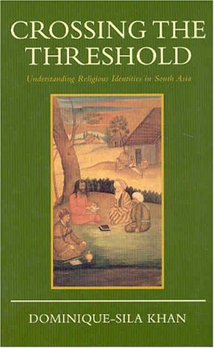 Crossing the Threshold: Understanding Religious Identities in: Dominique-Sila Khan