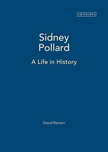 Sidney Pollard: A Life in History: Renton, David