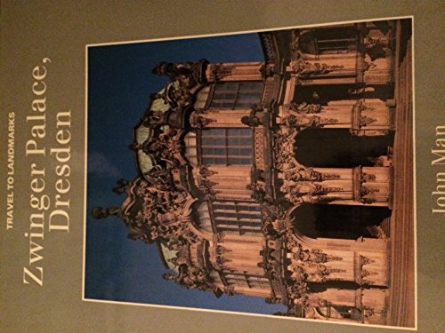 Zwinger Palace, Dresden (Travel to Landmarks Series) (9781850435112) by John Man