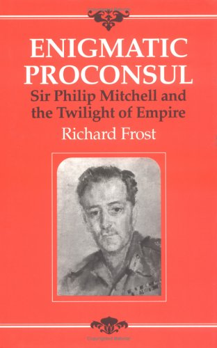 9781850435259: Enigmatic Proconsul: Sir Philip Mitchell and the Twilight of the Empire