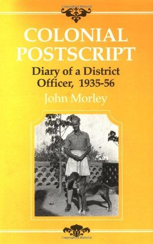 Colonial PostScript: The Diary of a District Officer: Morley, John; Morley, John