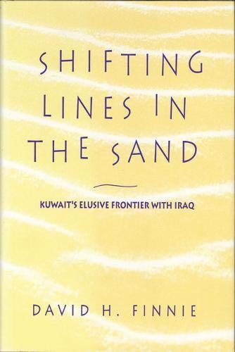 Shifting Lines in the Sand: Kuwait's Elusive Frontier with Iraq: David H. Finnie