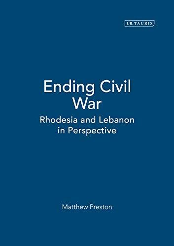 9781850435792: Ending Civil War: Rhodesia and Lebanon in Perspective (International Library of War Studies)