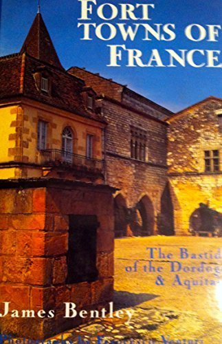 Fort Towns of France: The Bastides of the Dordogne and Aquitaine (1850436088) by James Bentley