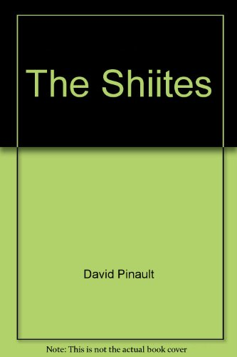 The Shiites: Ritual and Popular Piety in a Muslim Community: Pinault, David