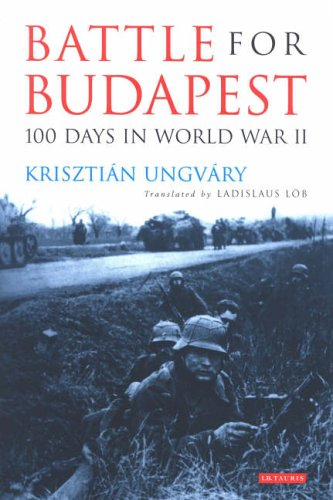 Battle for Budapest: 100 Days in World: Ungvary, Krisztian
