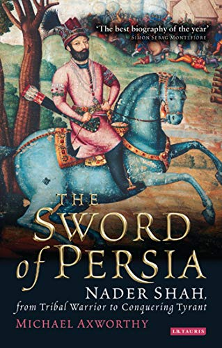 9781850437062: The Sword of Persia: Nader Shah, from Tribal Warrior to Conquering Tyrant