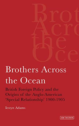 9781850437086: Brothers Across the Ocean: British Foreign Policy and the Origins of Anglo-American 'Special Relationship' 1900-1905 (Library of International Relations) (v. 24)