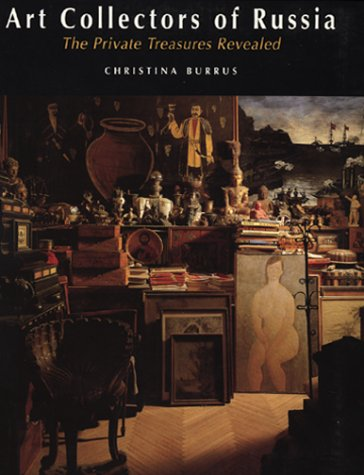 Art Collectors of Russia: The Private Treasures Revealed: Burrus, Christina; Carbonell, Agnes